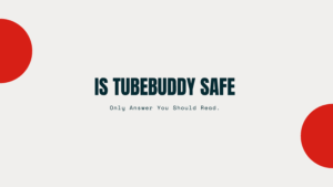 Is TubeBuddy Safe